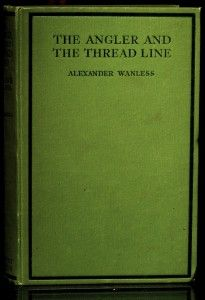 Alexander Wanless The book: The Angler And The Thread Line 1932